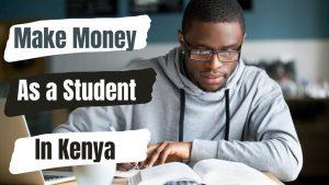 make money as a university student in Kenya